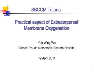 SBCCM Tutorial Practical aspect of Extracorporeal Membrane Oxygenation