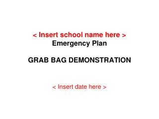 < Insert school name here > Emergency Plan GRAB BAG DEMONSTRATION