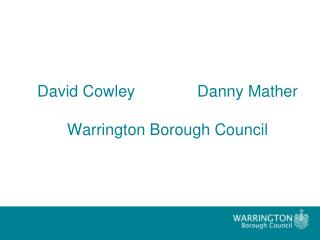David Cowley 		Danny Mather Warrington Borough Council