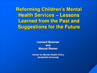 Leonard Bickman and Manuel Riemer Center for Mental Health Policy Vanderbilt University