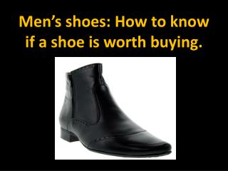 Mens shoes: How to know if a shoe is worth buying.