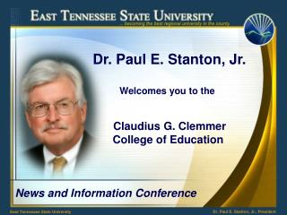 Dr. Paul E. Stanton, Jr.                   Welcomes you to the                  Claudius G. Clemmer                  Col