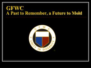 GFWC A Past to Remember, a Future to Mold