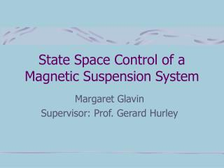 State Space Control of a Magnetic Suspension System