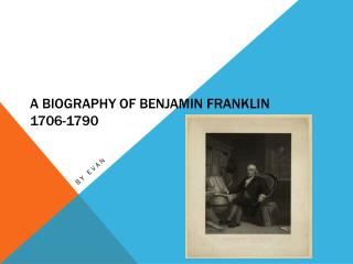 A Biography of Benjamin Franklin 1706-1790