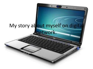 My story about myself on digital network.