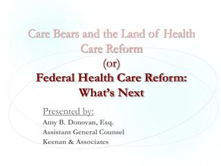 Care Bears and the Land of Health Care Reform (or) Federal Health Care Reform: What's Next