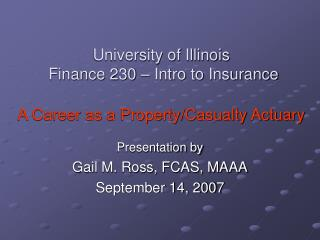 University of Illinois  Finance 230 – Intro to Insurance A Career as a Property/Casualty Actuary