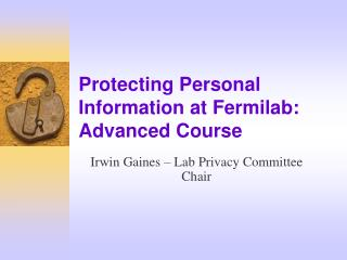 Protecting Personal Information at Fermilab: Advanced Course