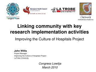 John Willis Project Manager Improving the Culture of Hospitals Project LaTrobe University