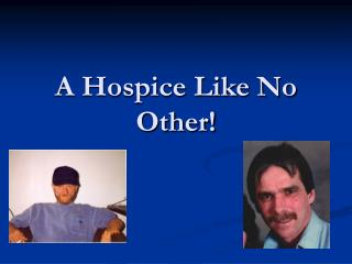 A Hospice Like No Other!