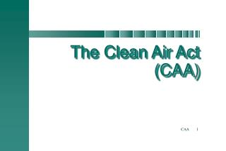 The Clean Air Act (CAA)