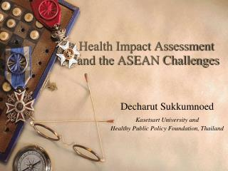 Health Impact Assessment  and the ASEAN Challenges
