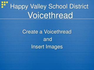 Happy Valley School District Voicethread