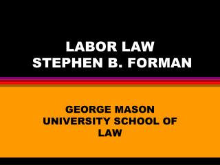 LABOR LAW  STEPHEN B. FORMAN