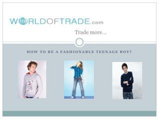 How To Be a Fashionable Teenage Boy?