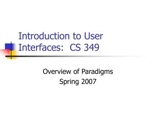 Introduction to User Interfaces:  CS 349