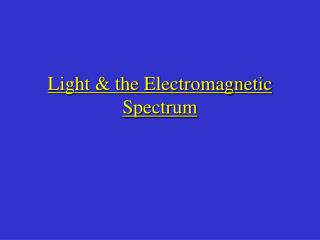 Light & the Electromagnetic Spectrum