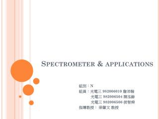 Spectrometer & applications