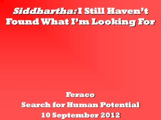 Siddhartha:  I Still Haven't Found What I'm Looking For