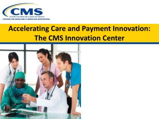 Accelerating Care and Payment Innovation: The CMS Innovation Center