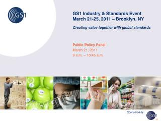 GS1 Industry  Standards Event March 21-25, 2011   Brooklyn, NY  Creating value together with global standards