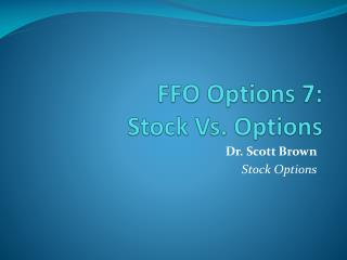 FFO Options 7:  Stock  Vs. Options