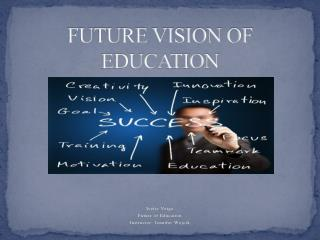 FUTURE VISION OF EDUCATION