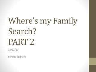 Where's my Family Search? PART 2