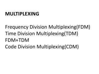 MULTIPLEXING Frequency Division Multiplexing(FDM) Time Division Multiplexing(TDM) FDM+TDM