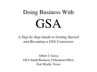Doing Business With  GSA A Step-by-Step Guide to Getting Started and Becoming a GSA Contractor