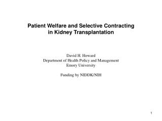Patient Welfare and Selective Contracting  in Kidney Transplantation    David H. Howard Department of Health Policy and