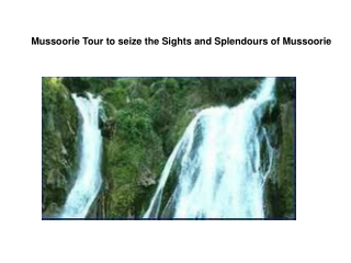 Mussoorie Tour to seize the Sights and Splendours of Mussoor