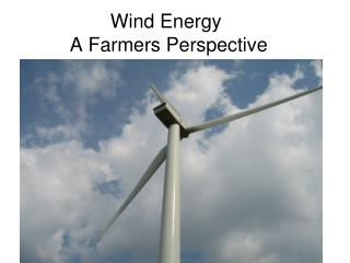 Wind Energy 	 A Farmers Perspective