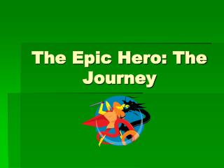 The Epic Hero: The Journey