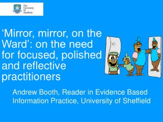 'Mirror, mirror, on the Ward': on the need for focused, polished and reflective practitioners
