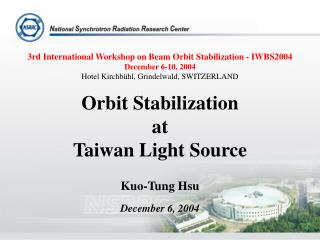 3rd International Workshop on Beam Orbit Stabilization - IWBS2004 December 6-10, 2004