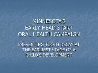 MINNESOTA'S  EARLY HEAD START  ORAL HEALTH CAMPAIGN