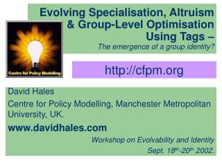 David Hales Centre for Policy Modelling, Manchester Metropolitan University, UK.