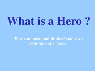 What is a Hero ?