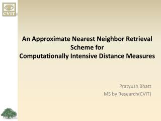 An Approximate Nearest Neighbor Retrieval Scheme for Computationally Intensive Distance Measures