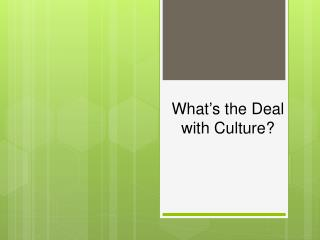 Wh at ' s the Deal with Culture?