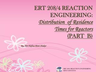 ERT 208/4 REACTION ENGINEERING:  Distribution  of Residence Times for Reactors (PART  B)