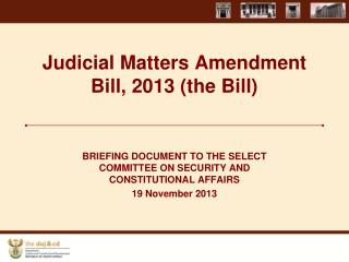 Judicial Matters Amendment Bill, 2013 (the Bill)