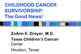 CHILDHOOD CANCER SURVIVORSHIP:  The Good News!
