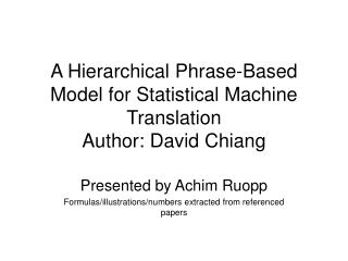 A Hierarchical Phrase-Based Model for Statistical Machine Translation Author: David Chiang