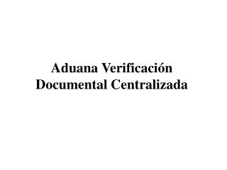 Aduana Verificación Documental Centralizada