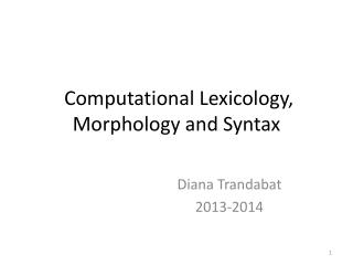 Computational Lexicology, Morphology and Syntax