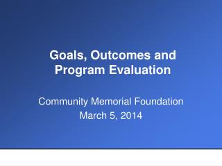 Goals, Outcomes and  Program Evaluation