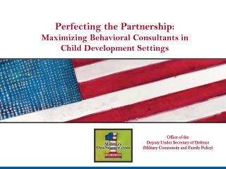 Perfecting the Partnership:  Maximizing Behavioral Consultants in Child Development Settings